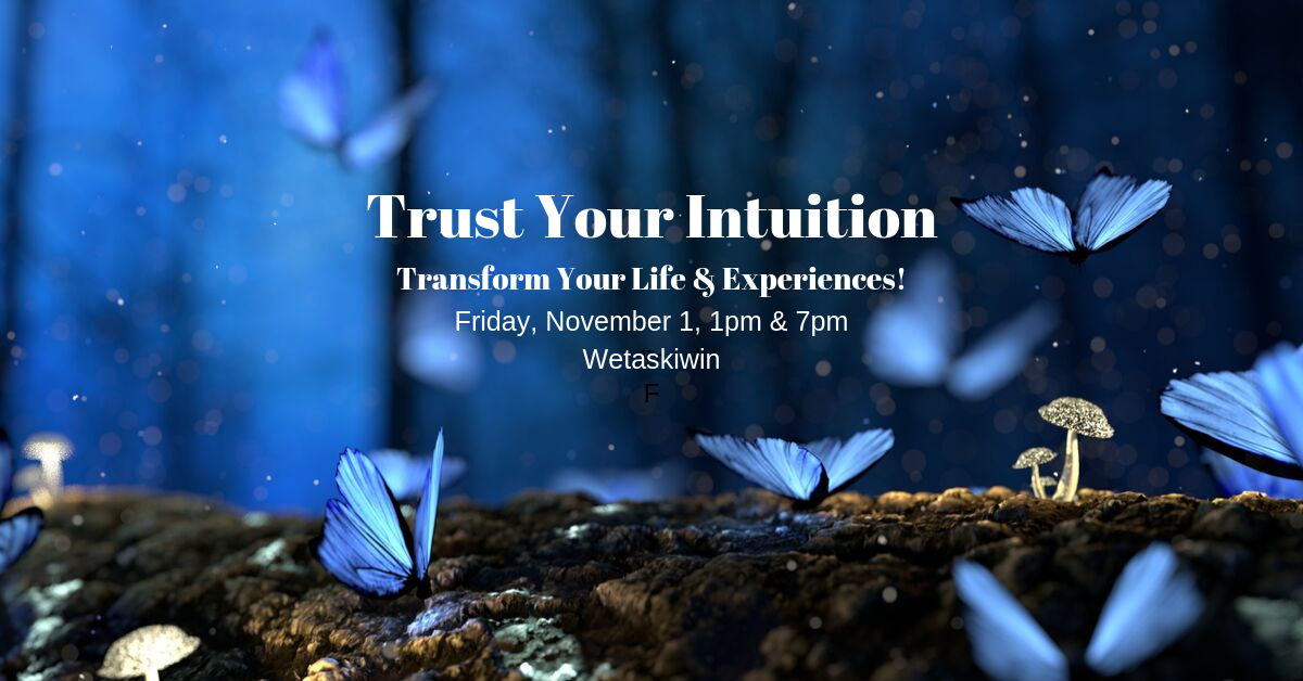 Trust Your Intuition Transform Your Life  Experiences! WETASKIWIN (002)